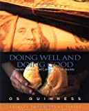 Doing Well and Doing Good: Money, Giving, and Caring in a Free Society (1576831612) by Guinness, Os