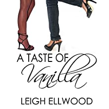 A Taste of Vanilla: Flavors of Love (       UNABRIDGED) by Leigh Ellwood Narrated by Audrey Lusk
