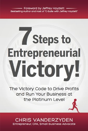 7 Steps to Entrepreneurial Victory: The Victory Code to Drive Profits and Run Your Business at the Platinum Level
