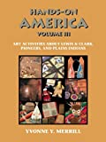 Hands-On America Volume III: Art Activities about Lewis and Clark, Pioneers, and Plains Indians