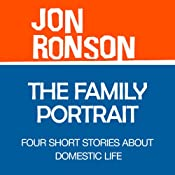 FREE BONUS DOWNLOAD: The Family Portrait: Four Short Stories about Domestic Life | [Jon Ronson]