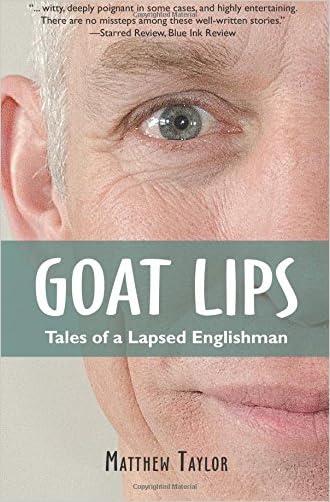 Goat Lips: Tales of a Lapsed Englishman written by Matthew Taylor