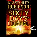 Sixty Days and Counting: Science in the Capital, Book 3 (       UNABRIDGED) by Kim Stanley Robinson Narrated by Peter Ganim, Kim Stanley Robinson