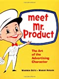 img - for Meet Mr. Product: The Art of the Advertising Character by Warren Dotz, Masud Husain (2003) Paperback book / textbook / text book