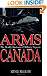 Arms Canada: The Deadly Business of M...