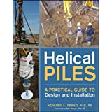 Helical Piles: A Practical Guide to Design and Installation ~ Howard A. Perko