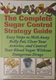 img - for The Complete Sugar Control Strategy Guide (Easy Steps to Melt Away Belly Fat, Clear your Arteries, and Control Your Blood Sugar Without Dangerous Drugs) book / textbook / text book