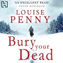 Bury Your Dead Audiobook by Louise Penny Narrated by Adam Sims
