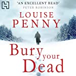 Bury Your Dead (       UNABRIDGED) by Louise Penny Narrated by Adam Sims