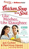 Chicken Soup for the Soul: Like Mother, Like Daughter
