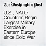 US, NATO Countries Begin Largest Military Exercise in Eastern Europe since Cold War | Thomas Gibbons-Neff