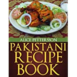 Pakistani Recipes - An Un-Ordinary Collectionby Alice Pettersson
