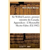 Sir Wilfrid Laurier, premier ministre du Canada. Appendices : L'Honorable Hector Fabre: ; Le Libéralisme politique...