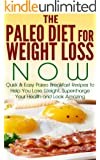 Paleo:: The Paleo Diet for Weight Loss NOW: Quick & Easy Paleo Breakfast Recipes to Help You Lose Weight, Supercharge Your Health and Look Amazing: paleo ... paleo gluten free Book 1) (English Edition)