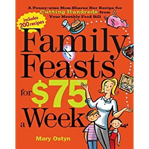 Family Feasts for $75 a Week: A Penny-wise Mom Shares Her Recipe for Cutting Hundreds from Your Monthly Food Bill (Paperback)