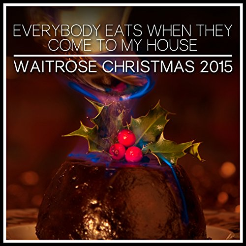 everybody-eats-when-they-come-to-my-house-from-the-waitrose-what-makes-your-christmas-2015-christmas