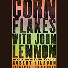 Cornflakes with John Lennon: And Other Tales from a Rock 'n' Roll Life (       UNABRIDGED) by Robert Hilburn Narrated by Rob Hilburn, Jr