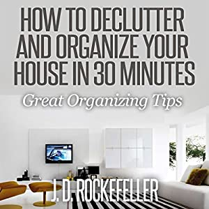 How to Declutter and Organize Your House in 30 Minutes Audiobook