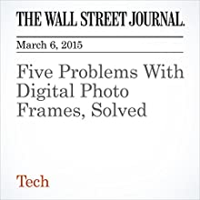 Five Problems With Digital Photo Frames, Solved (       UNABRIDGED) by Michael Hsu Narrated by Ken Borgers