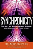 img - for Synchronicity: The Art of Coincidence, Change, and Unlocking Your Mind by Dr. Kirby Surprise (2012-02-15) book / textbook / text book