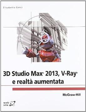 Cover 3D Studio Max 2013. V-Ray e realtà aumentata