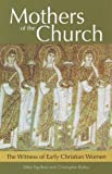 Mothers of the Church: The Witness of Early Christian Women (161278562X) by Mike Aquilina