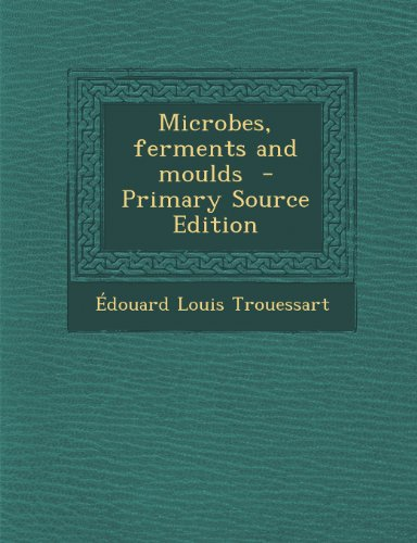 Microbes, Ferments and Moulds
