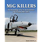 MiG Killers: A Chronology of U.S. Air Victories in Vietnam 1965-1973 ~ Donald J. McCarthy