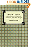 Opticks: Or, a Treatise of the Reflections, Refractions, Inflections, and Colors of Light