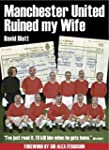 Manchester United Ruined My Wife: I h...