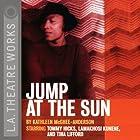 Jump at the Sun Hörspiel von Kathleen McGhee-Anderson Gesprochen von:  full cast