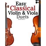 Easy Classical Violin & Viola Duets: Featuring music of Bach, Mozart, Beethoven, Strauss and other composers. ~ Javier Marc�