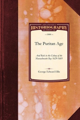 The Puritan Age and Rule in the Colony of the Massachusetts Bay, 1629-1685 (Historiography)