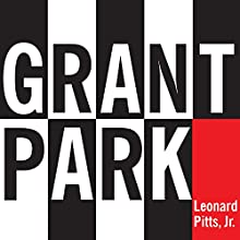 Grant Park (       UNABRIDGED) by Leonard Pitts Jr. Narrated by Ron Butler