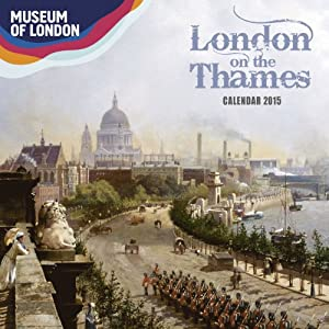 Museum of London London on the Thames wall calendar 2015 (Art calendar) (Flame Tree Publishing)
