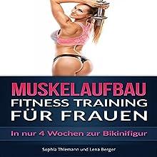 Muskelaufbau: Fitness Training für Frauen - In nur 4 Wochen zur Bikinifigur Hörbuch von Sophia Thiemann, Lena Berger Gesprochen von: Janine Friedmann
