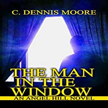 The Man in the Window: An Angel Hill Novel (       UNABRIDGED) by C. Dennis Moore Narrated by Greg Walston