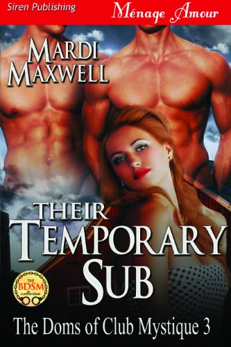 Mardi Maxwell - Their Temporary Sub [The Doms of Club Mystique 3] (Siren Publishing Menage Amour)