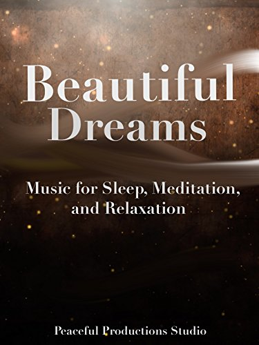 Beautiful Dreams - Music for Sleep, Meditation and Relaxation