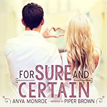 For Sure & Certain (       UNABRIDGED) by Anya Monroe Narrated by Piper Brown