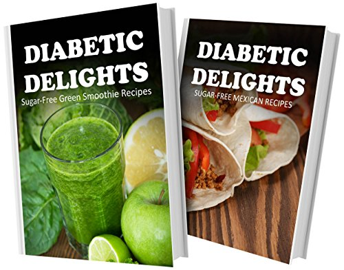 Sugar-Free Green Smoothie Recipes And Sugar-Free Mexican Recipes: 2 Book Combo (Diabetic Delights) front-903844