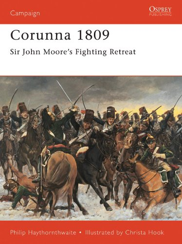 Philip Haythornthwaite - Corunna 1809: Sir John Moore's Fighting Retreat (Campaign)