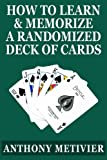 How to Learn & Memorize a Randomized Deck of Playing Cards ... Using a Memory Palace and Image-Association System Specifically Designed for Card Memorization Mastery (Magnetic Memory Series)