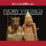 Ivory Vikings: The Mystery of the Most Famous Chessmen in the World and the Woman Who Made Them | Nancy Marie Brown