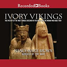 Ivory Vikings: The Mystery of the Most Famous Chessmen in the World and the Woman Who Made Them (       UNABRIDGED) by Nancy Marie Brown Narrated by Tony Ward
