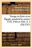 Voyage en Syrie et en Égypte, pendant les années 1783, 1784 et 1785. T. 1 (Éd.1787)...