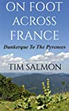 img - for On Foot Across France - Dunkerque To The Pyrenees book / textbook / text book