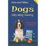 Dogs: Funny Side Up! ~ Nola Lee Kelsey
