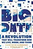 By Viktor Mayer-Schonberger - Big Data: A Revolution That Will Transform How We Live, Work and Think Viktor Mayer-Schonberger
