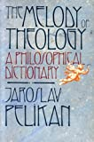 The Melody of Theology: A Philosophical Dictionary (0674564731) by Pelikan, Jaroslav